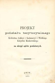 Projekt podziału terytorialnego Królestwa Galicyi iLodomerii iWielkiego Księstwa Krakowskiego na okręgi sądów powiatowych
